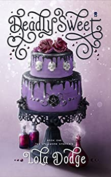 Deadly Sweet (Spellwork Syndicate Book 1) by [Lola Dodge]