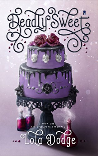 Deadly Sweet (Spellwork Syndicate Book 1)