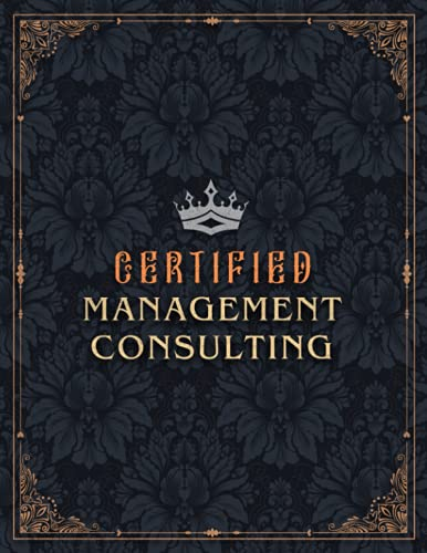 Management Consulting Lined Notebook - Certified Management Consulting Job Title Working Cover Daily Journal: Work List, Small Business, Goals, 8.5 x ... 21.59 x 27.94 cm, A4, Over 100 Pages, Gym