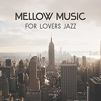 Mellow Music for Lovers Jazz – Relaxing Smooth, Romantic and Sensual Sounds, Luxury Lounge and Mood for Flirting
