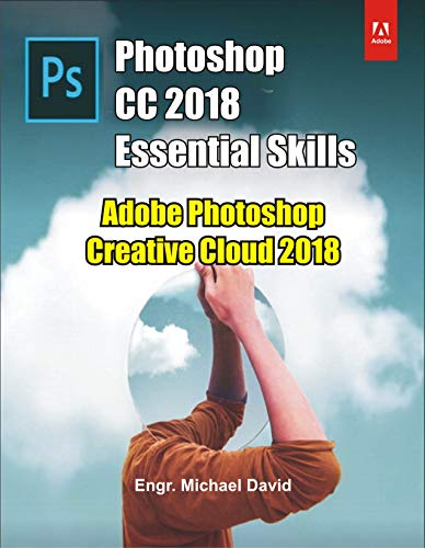 Photoshop CC 2018 Essential Skills: Adobe Photoshop Creative Cloud 2018 (English Edition)