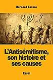 L'Antisémitisme, son histoire et ses causes (French Edition)