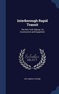 Interborough Rapid Transit: The New York Subway: Its Construction and Equipment