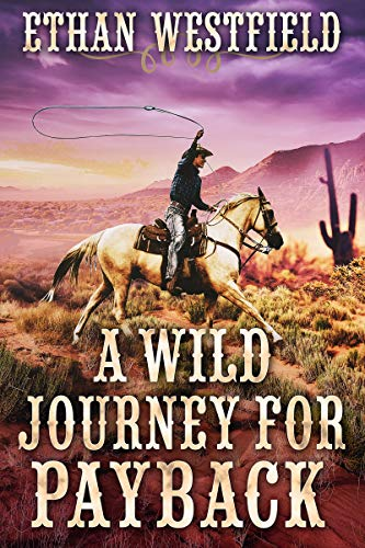 A Wild Journey for Payback: A Historical Western Adventure Book by [Ethan Westfield]