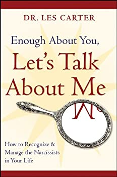 Enough About You Let s Talk About Me  How to Recognize and Manage the Narcissists in Your Life