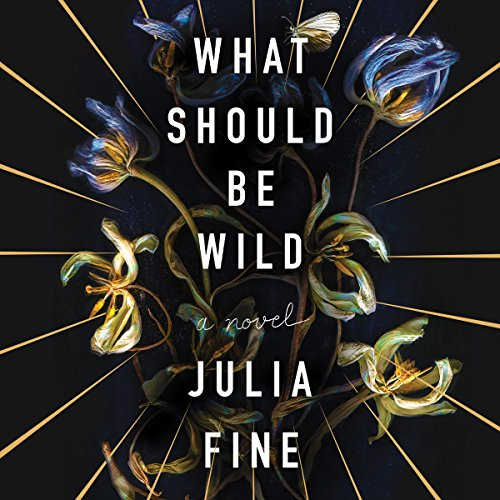 What Should Be Wild     A Novel              By:                                                                                                                                 Julia Fine                               Narrated by:                                                                                                                                 Cassandra Campbell,                                                                                        Rebecca Gibel                      Length: 11 hrs and 41 mins     50 ratings     Overall 3.6