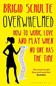 [Brigid Schulte]のOverwhelmed: Work, Love and Play When No One Has The Time (English Edition)