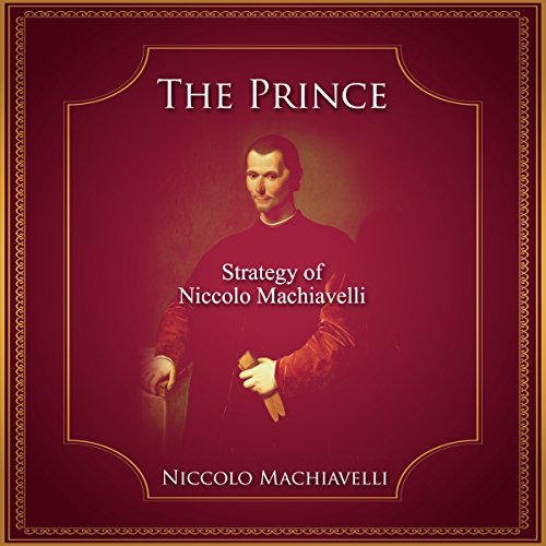 The Prince     Strategy of Niccolo Machiavelli              Written by:                                                                                                                                 Niccolo Machiavelli                               Narrated by:                                                                                                                                 Roberto Scarlato                      Length: 3 hrs and 39 mins     Not rated yet     Overall 0.0