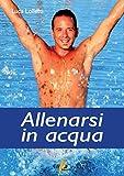 allenarsi in acqua. esercizi, metodologie e programmi di lavoro per il fitness e il training in acqua