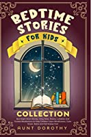 Bedtime Stories for Kids Collection: Bed Night Short Stories, Poems, Fairy Tales, Lullabies and Guided Meditations to Help Children Learn Mindfulness, Calm Down, Relax and Fall Asleep Fast
