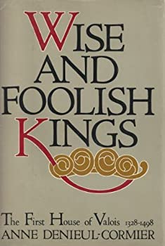 Wise and foolish kings: The first house of Valois, 1328-1498 038504903X Book Cover