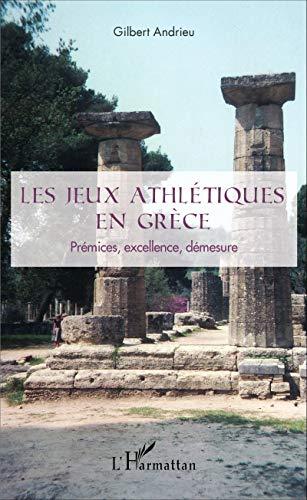 Les jeux athlétiques en Grèce: Prémices, excellence, démesure
