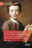 Lettering Young Readers in the Dutch Enlightenment: Literacy, Agency and Progress in Eighteenth-Century Children's Books (Palgrave Studies in the History of Childhood)
