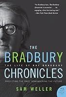 The Bradbury Chronicles: The Life of Ray Bradbury (P.S.) by Sam Weller(2006-02-21)