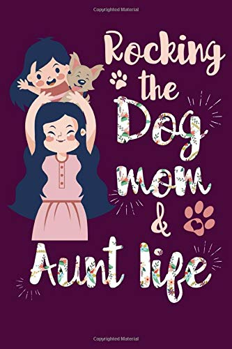 Rocking The Dog Mom And Aunt Life Notebook | Dog Lover Journal | Diary For Aunie | 120 Dotted Cream Colored Pages