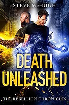 Death Unleashed (The Rebellion Chronicles Book 2) by [Steve McHugh]