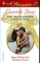 The Frenchman's Captive Wife -- The Christmas Bride -- Santiago's Love-child 3 Vols. Set (Harlequin Presents, Assorted Volumes)