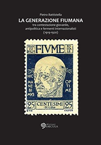 La Generazione fiumana: tra contestazione giovanile, antipolitica e fermenti internazionalisti (1919-1920) (Il tempo nel tempo)