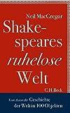 """Shakespeares ruhelose Welt: Vom Autor von """"Geschichten der Welt in 100 Objekten"""" - Neil MacGregor"""