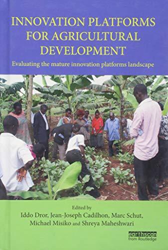 Innovation Platforms for Agricultural Development: Evaluating the Mature Innovation Platforms Landscape