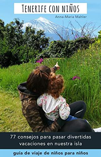 Tenerife con niños: 77 consejos para una mayor diversión en nuestra isla natal - una guía de viaje de niños para niños entre 0 y 15 años