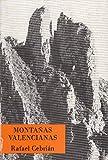 MONTAÑAS VALENCIANAS III. VALLE DE AYORA, CURSO DEL CABRIEL, CONTRERAS Y LOS CUCHILLOS DE FUENSECA, MONTES DE RANERA, LA CUENCA DEL TURIA, LA SIERRA DEL TEJO, LAS SIERRAS ORIENTAL