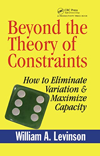 Beyond the Theory of Constraints: How to Eliminate Variation & Maximize Capacity (English Edition)