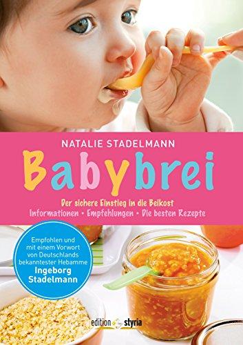 Babybrei: Der sichere Einstieg in die Beikost. Mit einem Vorwort von Ingeborg Stadelmann