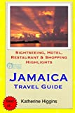 Jamaica Travel Guide: Sightseeing, Hotel, Restaurant & Shopping Highlights [Idioma Inglés]