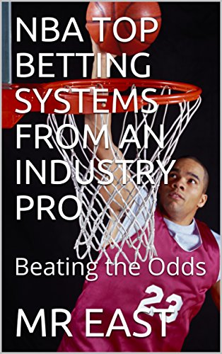 NBA TOP BETTING SYSTEMS FROM AN INDUSTRY PRO: Beating the Odds (NBA SYSTEMS Book 1) (English Edition)