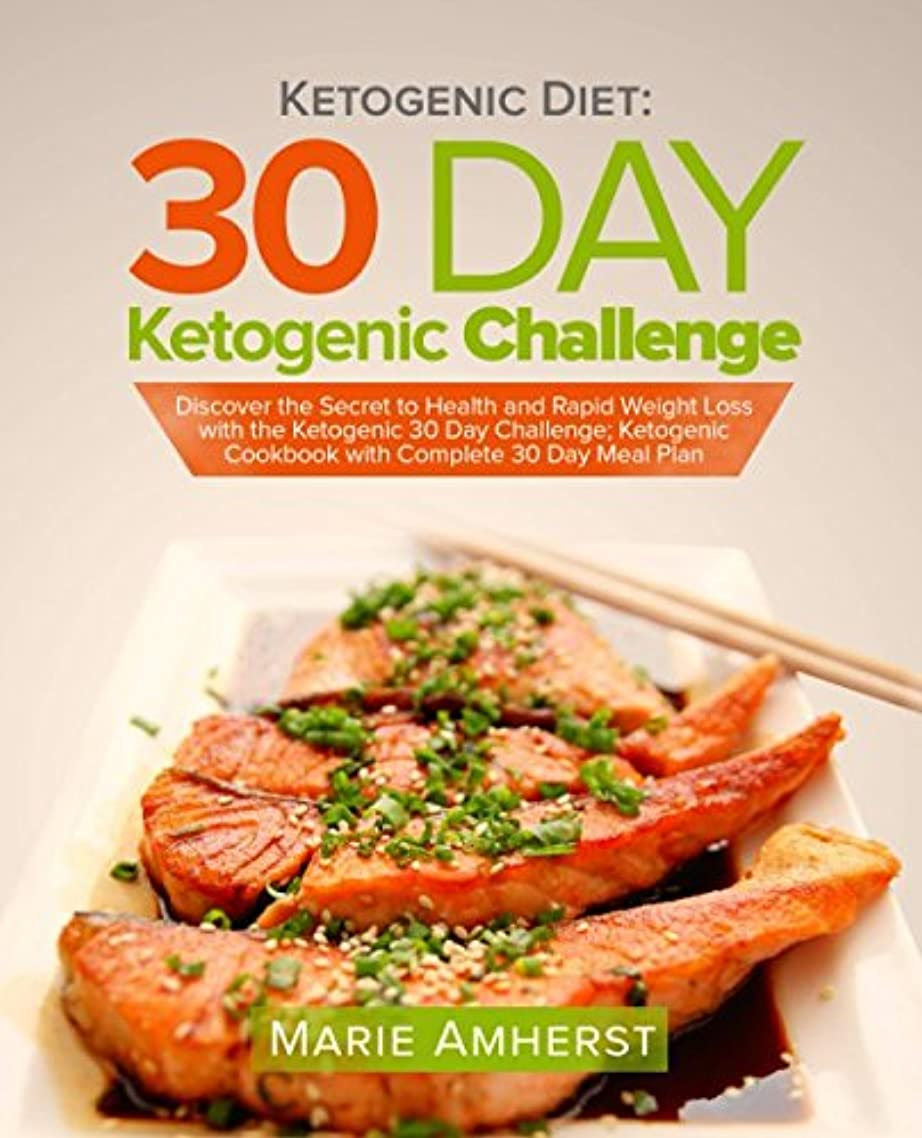 懐疑論センサースタックKetogenic Diet: 30 Day Ketogenic Challenge: Discover the Secret to Health and Rapid Weight Loss with the Ketogenic 30 Day Challenge; Ketogenic Cookbook with Complete 30 Day Meal Plan