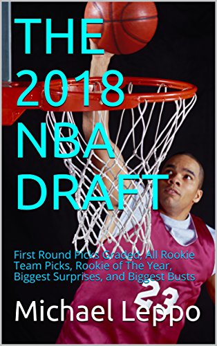 THE 2018 NBA DRAFT: First Round Picks Graded, All Rookie Team Picks, Rookie of The Year, Biggest Surprises, and Biggest Busts (English Edition)