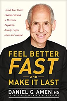 Feel Better Fast and Make It Last: Unlock Your Brain's Healing Potential to Overcome Negativity, Anxiety, Anger, Stress, and Trauma by [Daniel G.  Amen]