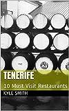 Tenerife: 10 Must Visit Restaurants (English Edition)