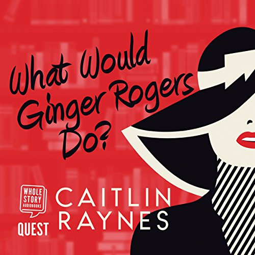 What Would Ginger Rogers Do? audiobook cover art