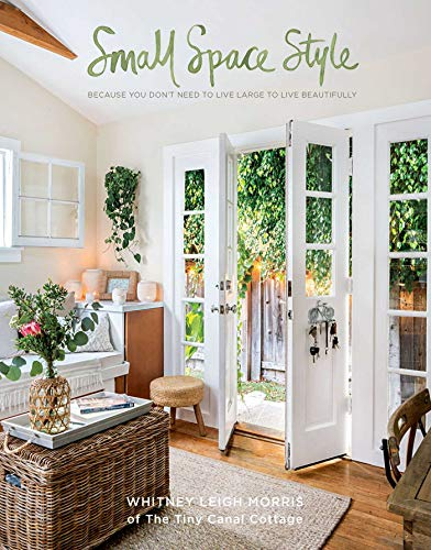 Compare Textbook Prices for Small Space Style: Because You Don't Need to Live Large to Live Beautifully  ISBN 9781681882949 by Leigh Morris, Whitney