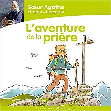 Sœur Agathe chante et raconte... L'aventure de la prière