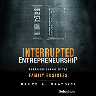 Interrupted Entrepreneurship™     Embracing Change in the Family Business              By:                                                                                                                                 Ramez Baassiri                               Narrated by:                                                                                                                                 Patrick Gates                      Length: 4 hrs and 46 mins     2 ratings     Overall 5.0