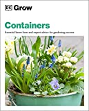 Grow Containers: Essential Know-how and Expert Advice for Gardening Success (DK Grow)