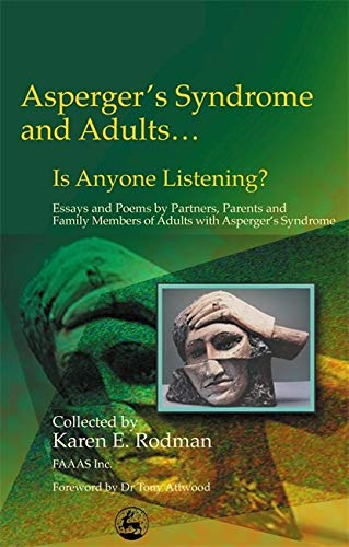 Asperger's Syndrome and Adults... Is Anyone Listening? Essays and Poems by Partners, Parents and Fam