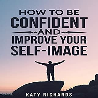 Self-Confidence     How to Be Confident and Improve Your Self-Image              By:                                                                                                                                 Katy Richards                               Narrated by:                                                                                                                                 Honey St. Dennis                      Length: 54 mins     10 ratings     Overall 4.7