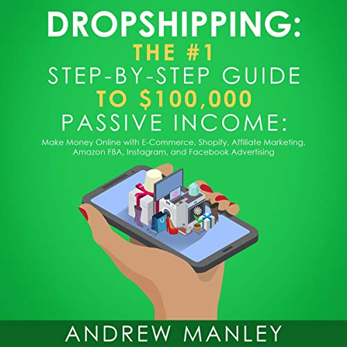 Dropshipping: The #1 Step-by-Step Guide to $100,000 Passive Income     Make Money Online with E-Commerce, Shopify, Affiliate Marketing, Amazon FBA, Instagram, and Facebook Advertising              By:                                                                                                                                 Andrew Manley                               Narrated by:                                                                                                                                 Clay Willison                      Length: 3 hrs     2 ratings     Overall 4.0