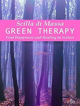 Green Therapy: Find Happiness and Healing in Nature (Scilla's books Book 1) by [Scilla Di Massa]