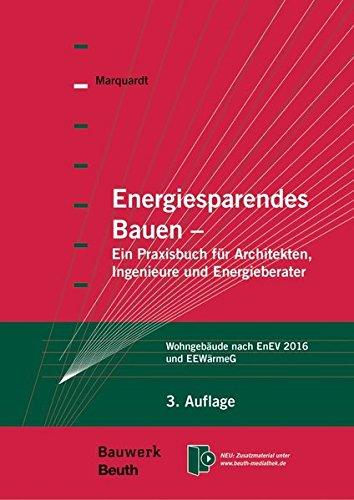 Energiesparendes Bauen: Ein Praxisbuch für Architekten, Ingenieure und Energieberater Wohngebäude nach EnEV 2016 und EEWärmeG (Bauwerk)