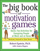 The Big Book of Motivation Games: Quick, Fun Activities for Energizing People at Work and at Home (The Big Book of Business Games Series)
