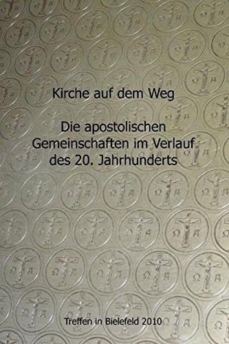 Kirche auf dem Weg - die apostolischen Gemeinschaften im Verlauf des 20. Jahrhunderts: Dokumentation der Tagungs des Netzwerks Apostolische Geschichte am 4. und 5. September 2010 in Bielefeld