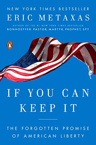 If You Can Keep It: The Forgotten Promise of American Liberty by [Eric Metaxas]