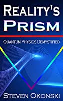 Reality's Prism: Quantum Physics Demystified Front Cover
