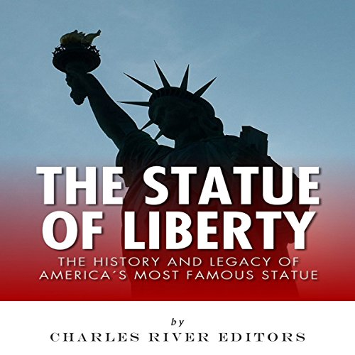 The Statue of Liberty: The History and Legacy of America's Most Famous Statue audiobook cover art