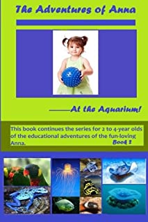 The Adventures of Anna ... At the Aquarium: Educational Adventures for 2 to 4-year-olds of the fun-loving Anna.: Volume 2